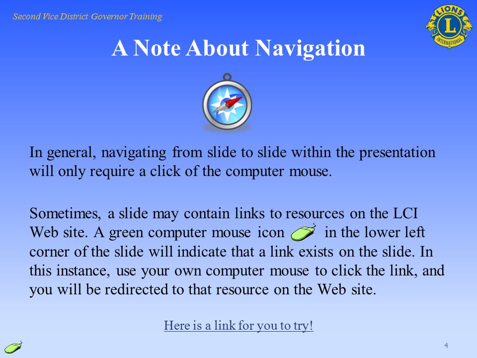 A Note About Navigation In general, navigating from slide to slide within the presentation will only require a click of the computer mouse. Sometimes,