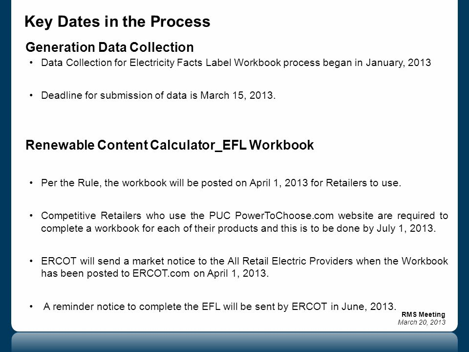 RMS Meeting March 20, 2013 Key Dates in the Process Generation Data Collection Data Collection for Electricity Facts Label Workbook process began in January, 2013 Deadline for submission of data is March 15, 2013.