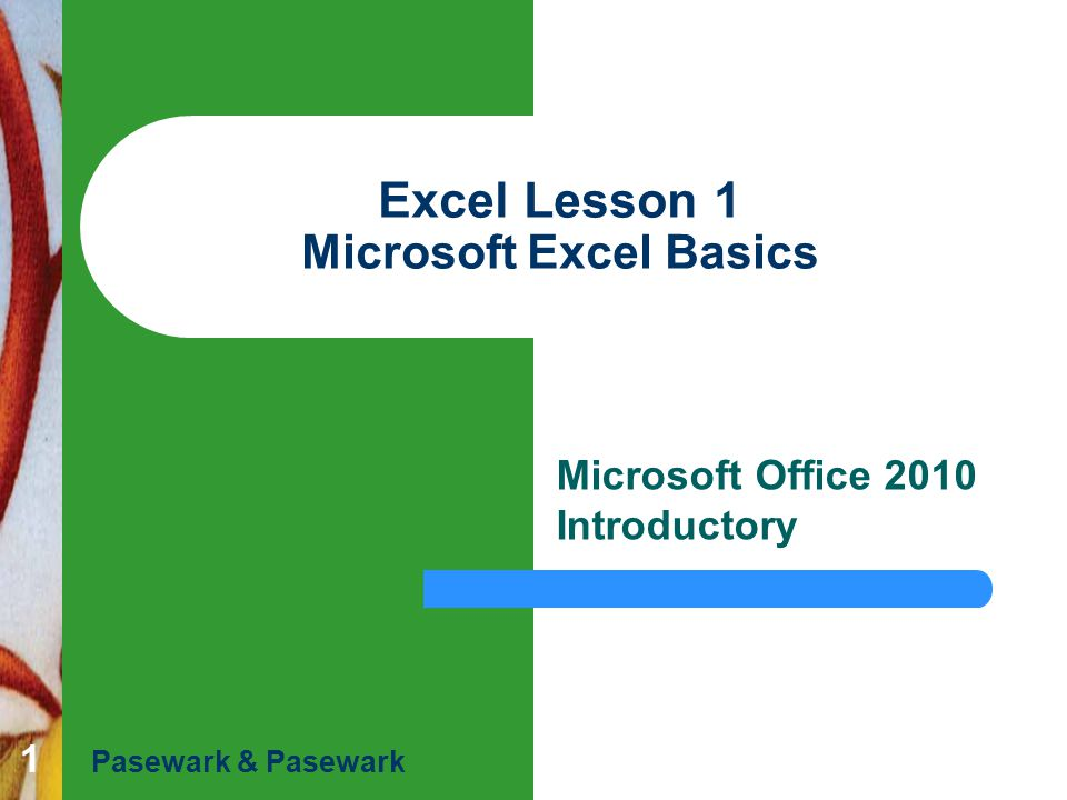Excel Lesson 1 Pasewark & Pasewark Microsoft Office 2010 Introductory 222 Objectives Define the terms spreadsheet and worksheet.