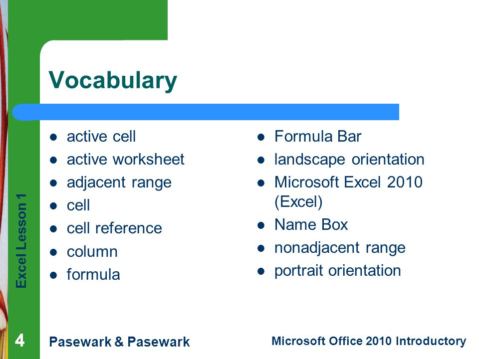 Excel Lesson 1 Pasewark & Pasewark Microsoft Office 2010 Introductory 555 Vocabulary (continued) range range reference row sheet tab spreadsheet workbook worksheet