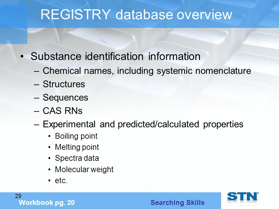 29 REGISTRY database overview Substance identification information –Chemical names, including systemic nomenclature –Structures –Sequences –CAS RNs –Experimental and predicted/calculated properties Boiling point Melting point Spectra data Molecular weight etc.