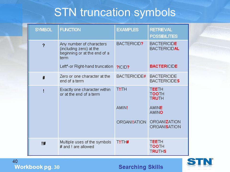 40 STN truncation symbols Workbook pg. 30 Searching Skills