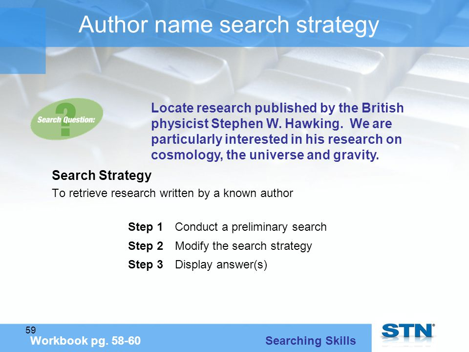 59 Author name search strategy Search Strategy To retrieve research written by a known author Workbook pg.
