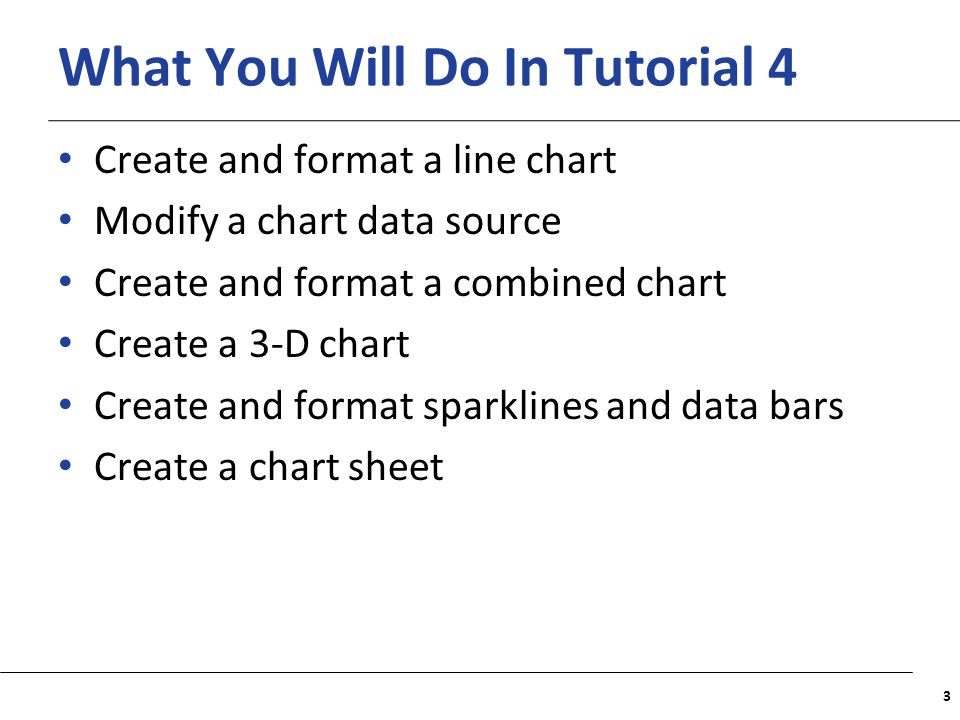XP What You Will Do In Tutorial 4 Create and format a line chart Modify a chart data source Create and format a combined chart Create a 3-D chart Crea