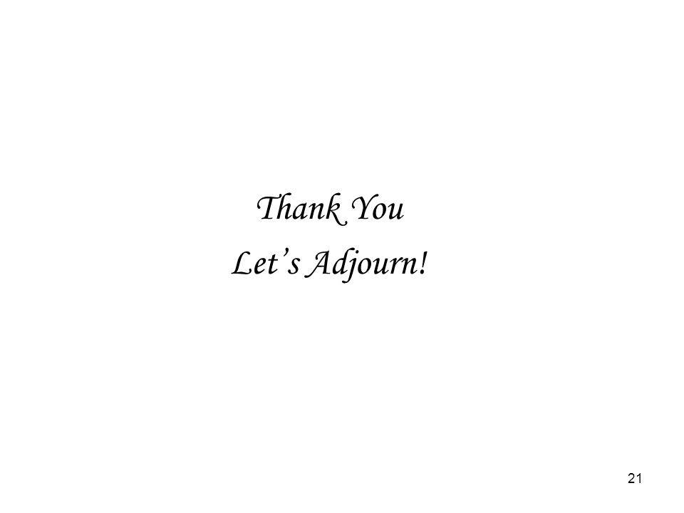 21 Thank You Let's Adjourn!
