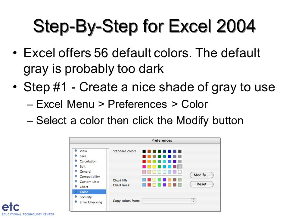 Step-By-Step for Excel 2004 Excel offers 56 default colors.