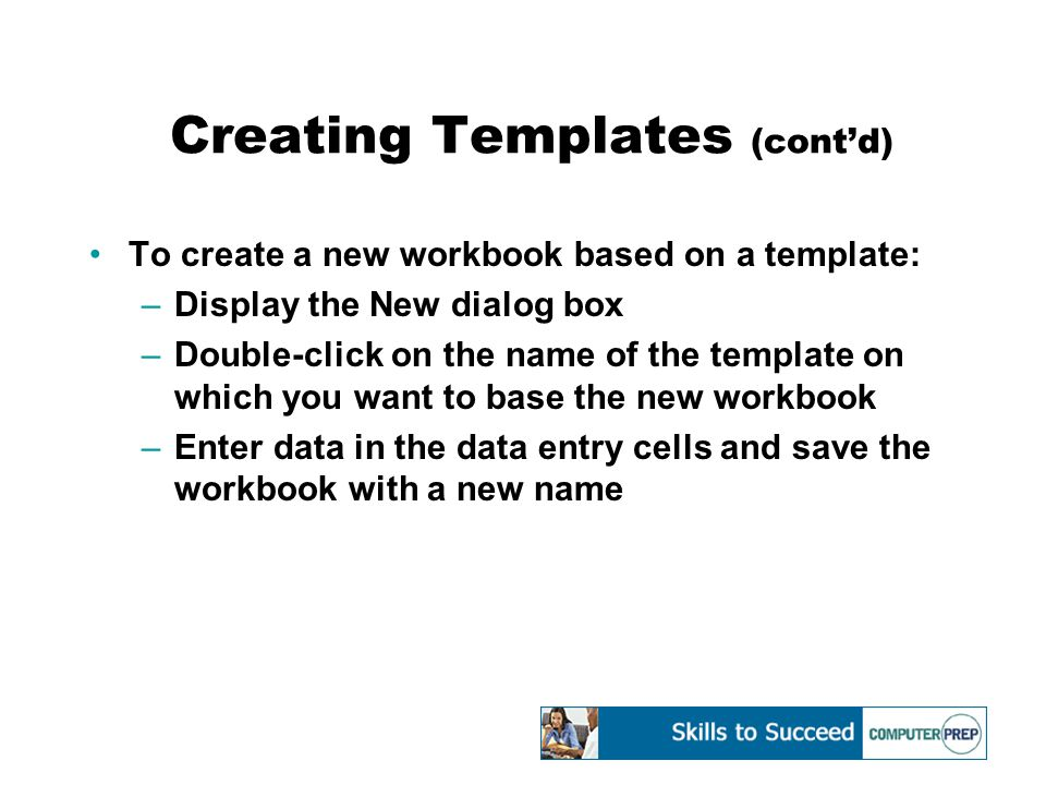 Editing Templates Edit templates just as you would edit any worksheet you create in Excel To edit a template: –Open the template that you want to edit –Deactivate worksheet protection if necessary –Make the desired changes –Save the template