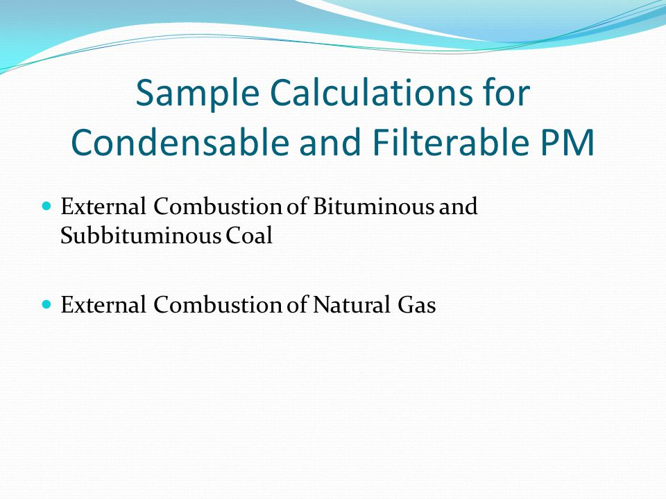 Sample Calculations for Condensable and Filterable PM External Combustion of Bituminous and Subbituminous Coal External Combustion of Natural Gas