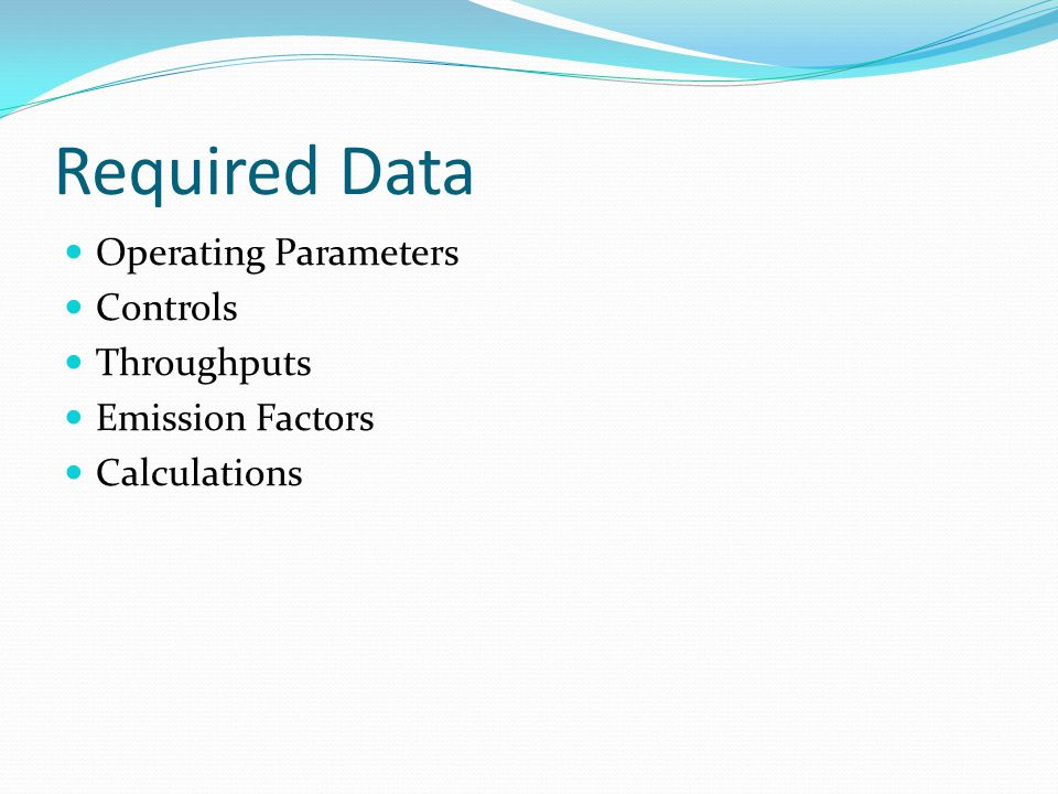 Required Data Operating Parameters Controls Throughputs Emission Factors Calculations