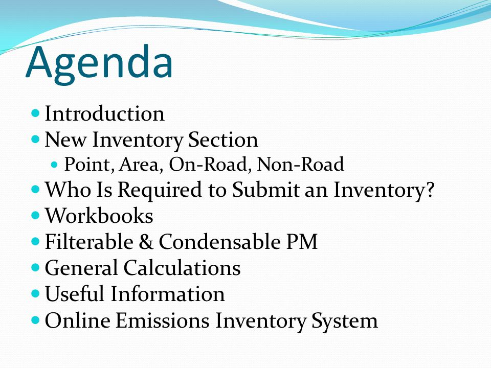 Agenda Introduction New Inventory Section Point, Area, On-Road, Non-Road Who Is Required to Submit an Inventory.