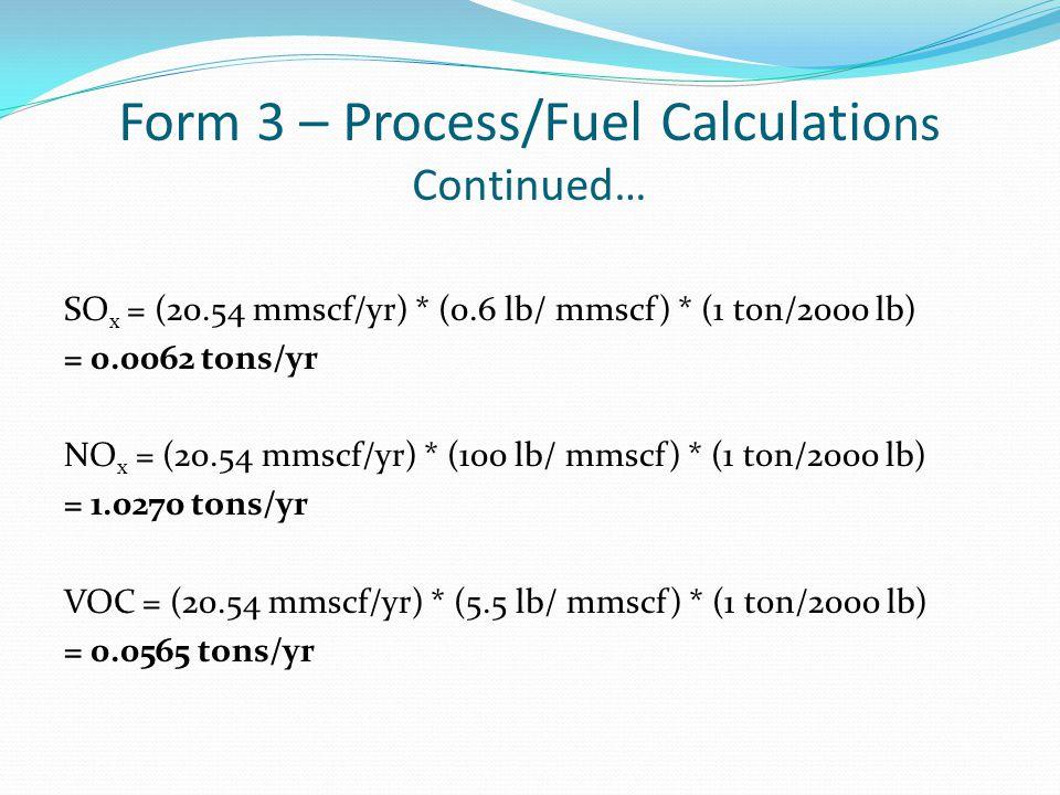 SO x = (20.54 mmscf/yr) * (0.6 lb/ mmscf) * (1 ton/2000 lb) = 0.0062 tons/yr NO x = (20.54 mmscf/yr) * (100 lb/ mmscf) * (1 ton/2000 lb) = 1.0270 tons