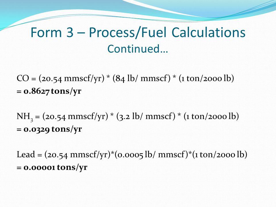 CO = (20.54 mmscf/yr) * (84 lb/ mmscf) * (1 ton/2000 lb) = 0.8627 tons/yr NH 3 = (20.54 mmscf/yr) * (3.2 lb/ mmscf) * (1 ton/2000 lb) = 0.0329 tons/yr