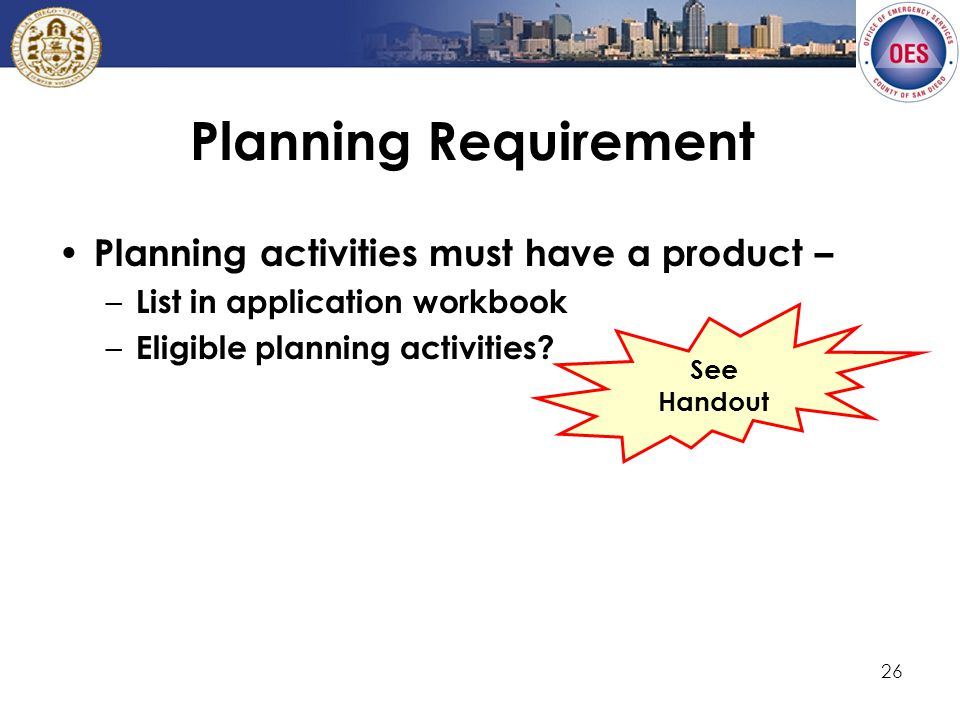 26 Planning Requirement Planning activities must have a product – – List in application workbook – Eligible planning activities.