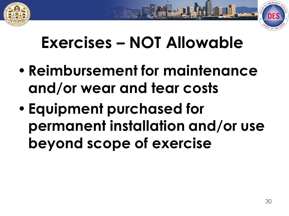 30 Exercises – NOT Allowable Reimbursement for maintenance and/or wear and tear costs Equipment purchased for permanent installation and/or use beyond scope of exercise