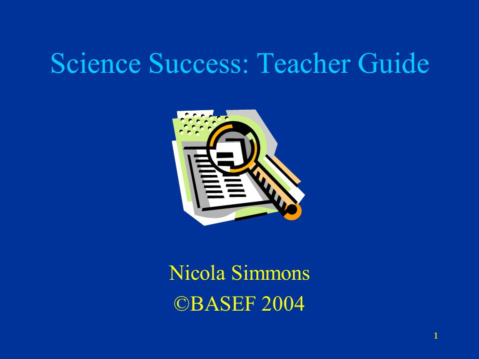 1 Science Success: Teacher Guide Nicola Simmons ©BASEF 2004