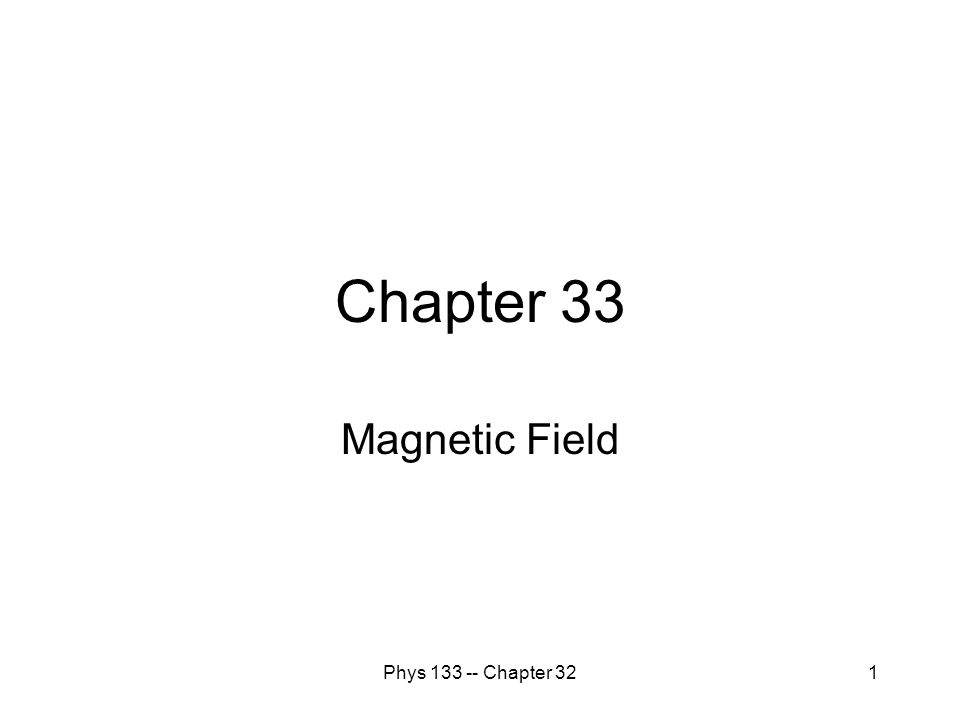 Phys 133 -- Chapter 321 Chapter 33 Magnetic Field