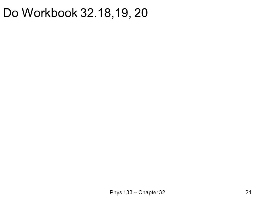 Phys 133 -- Chapter 3221 Do Workbook 32.18,19, 20