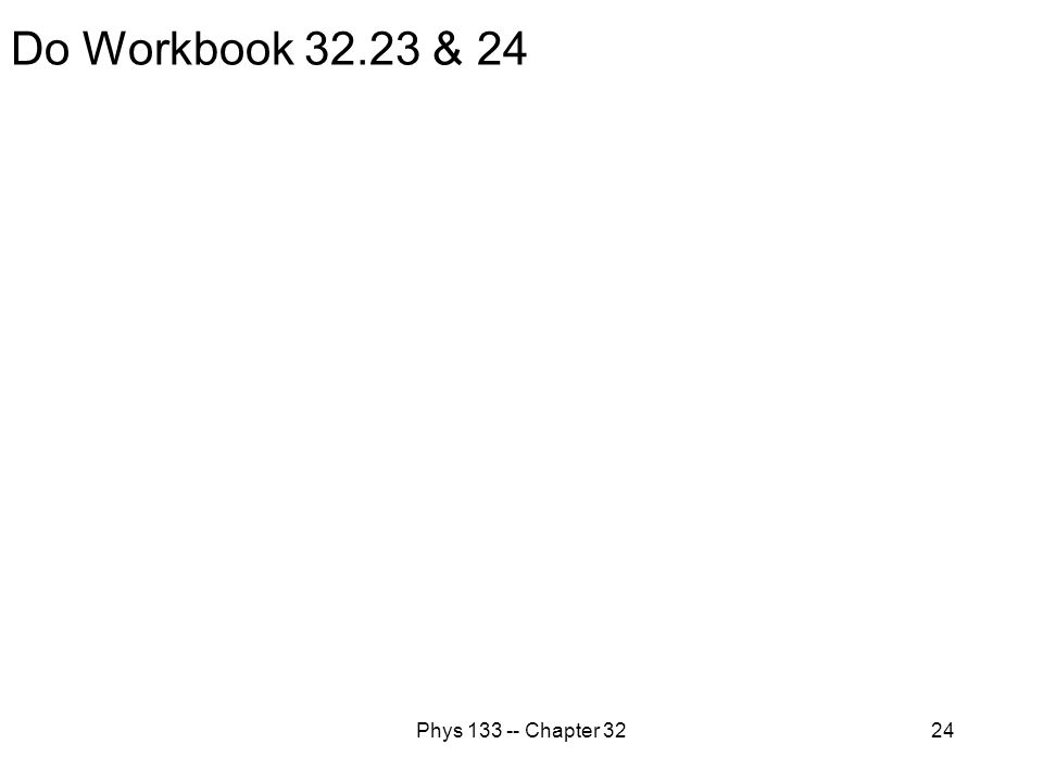 Phys 133 -- Chapter 3224 Do Workbook 32.23 & 24