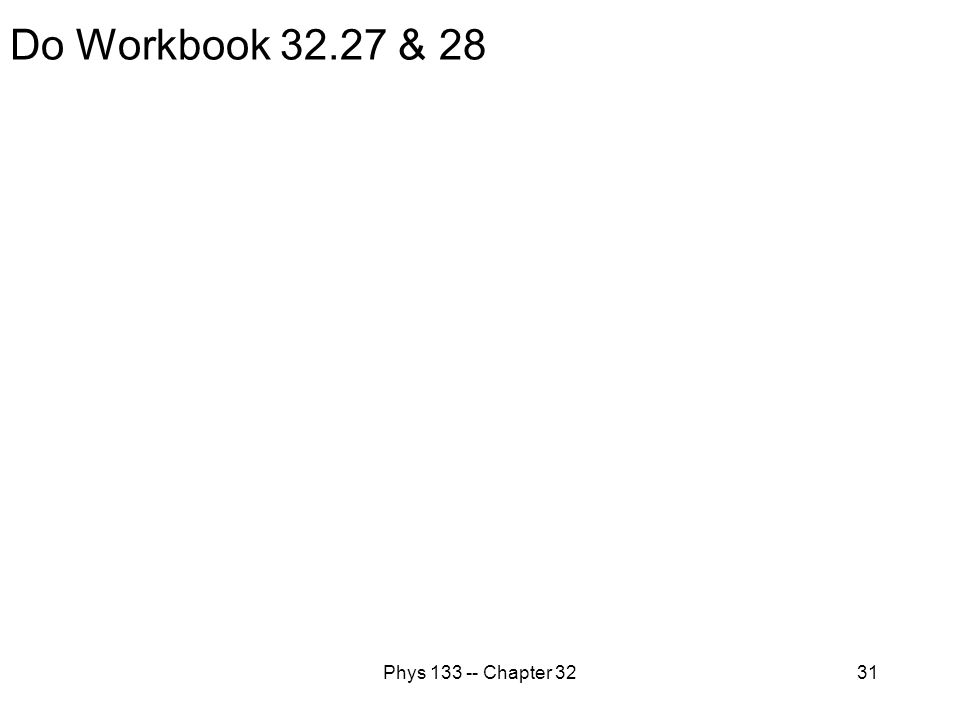 Phys 133 -- Chapter 3231 Do Workbook 32.27 & 28
