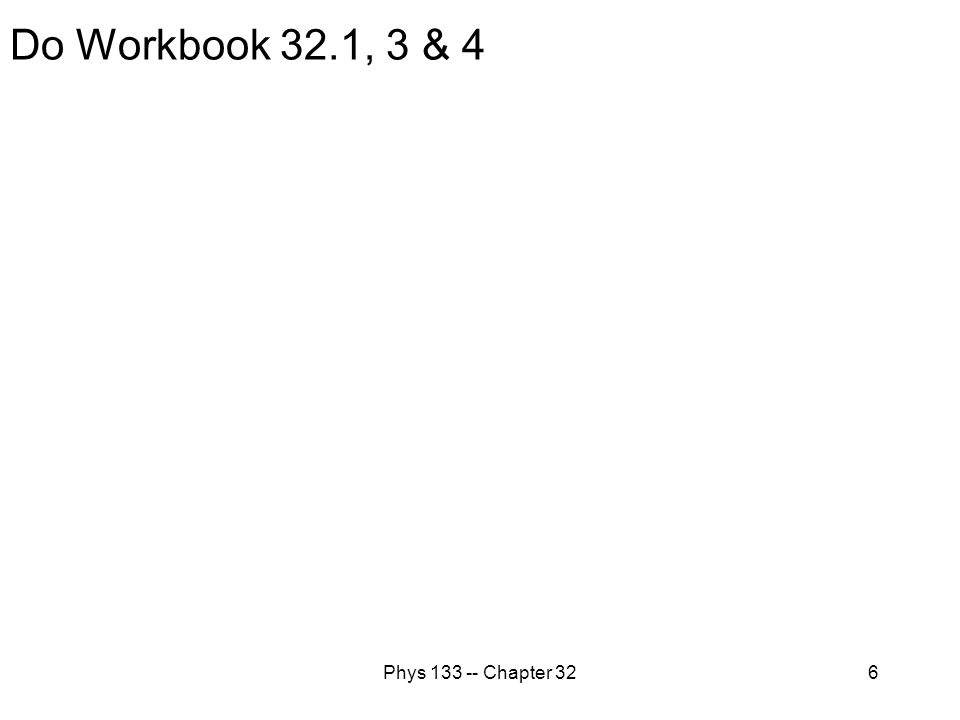Phys 133 -- Chapter 326 Do Workbook 32.1, 3 & 4