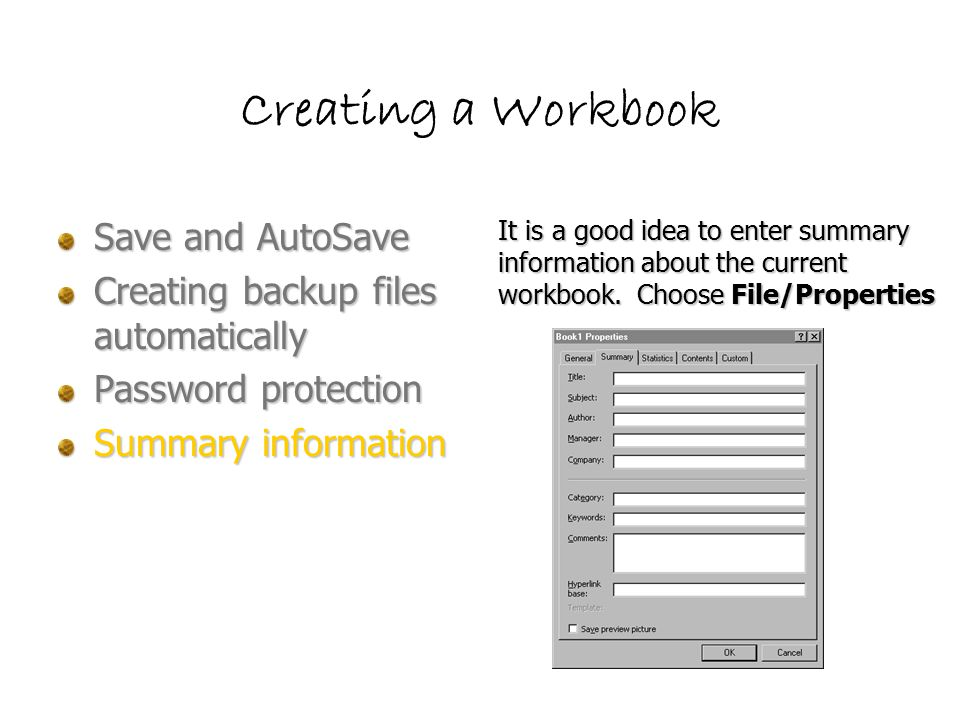 Creating a Workbook Save and AutoSave Creating backup files automatically Password protection Summary information It is a good idea to enter summary information about the current workbook.