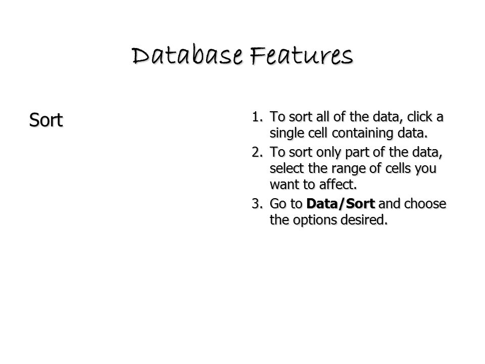 Database Features Sort 1.To sort all of the data, click a single cell containing data.