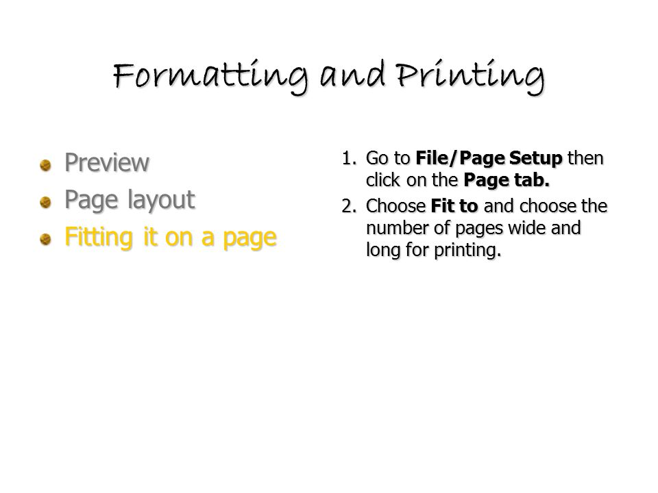Formatting and Printing Preview Page layout Fitting it on a page 1.Go to File/Page Setup then click on the Page tab.