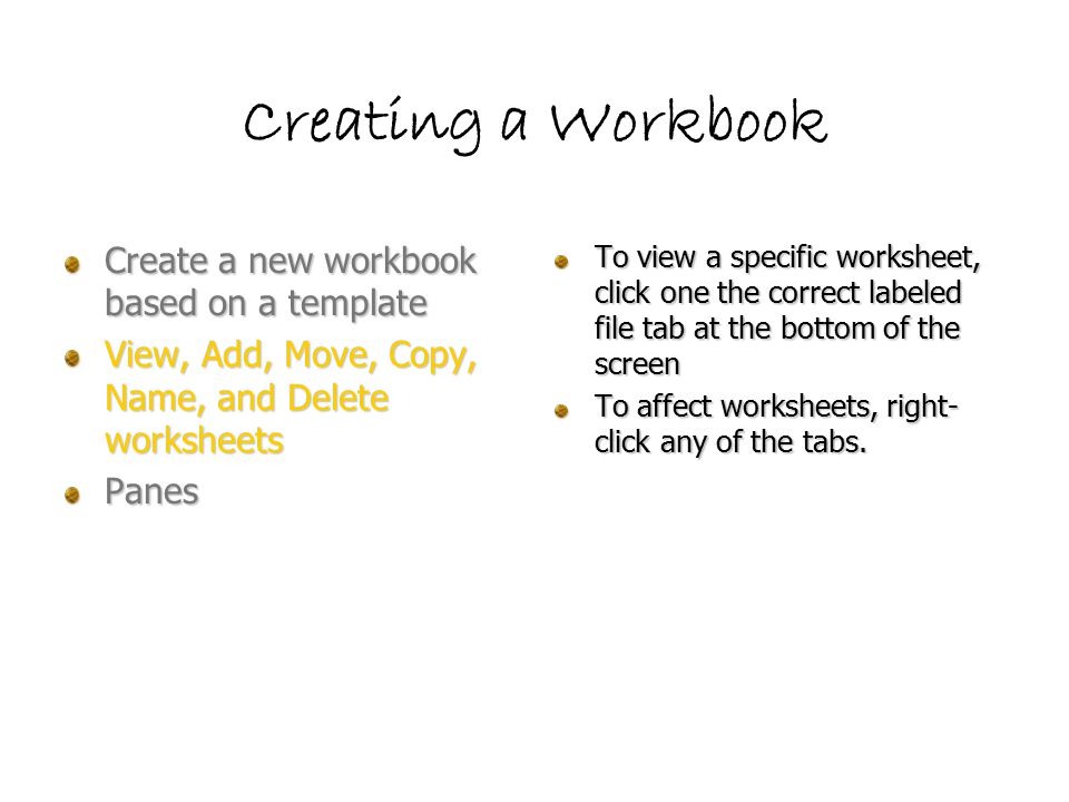 Create a new workbook based on a template View, Add, Move, Copy, Name, and Delete worksheets Panes To split your screen into panes, select Window/Split.
