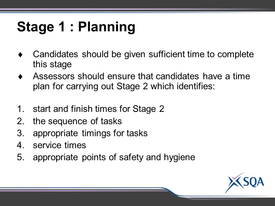 Stage 1 : Planning  Candidates should be given sufficient time to complete this stage  Assessors should ensure that candidates have a time plan for