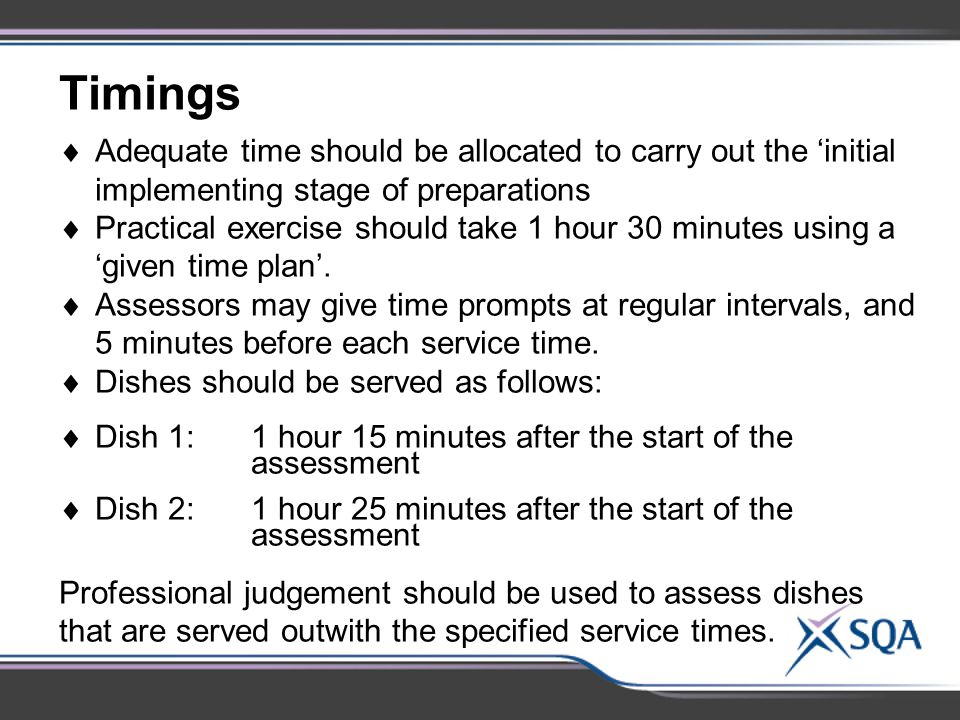 Timings  Adequate time should be allocated to carry out the 'initial implementing stage of preparations  Practical exercise should take 1 hour 30 mi