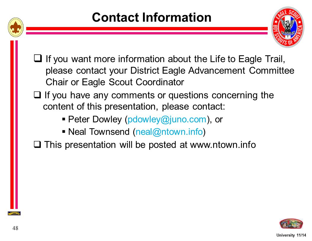 University 11/14 48 Contact Information  If you want more information about the Life to Eagle Trail, please contact your District Eagle Advancement C