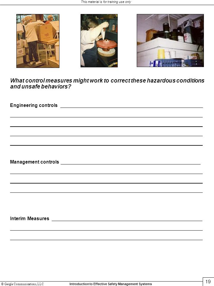 © Geigle Communications, LLC Introduction to Effective Safety Management Systems This material is for training use only 19 What control measures might