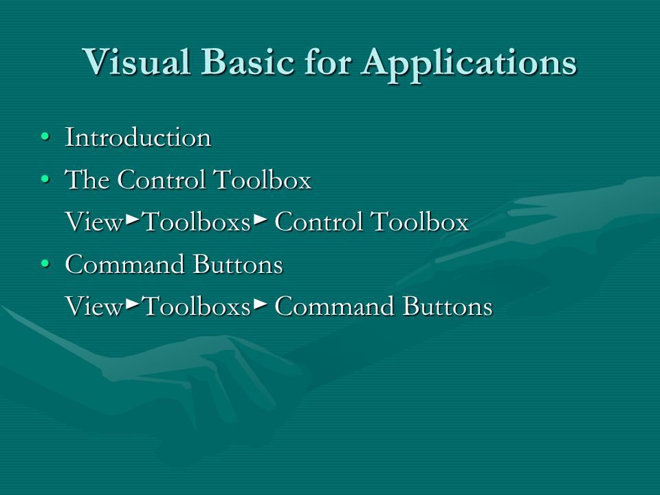Visual Basic for Applications IntroductionIntroduction The Control ToolboxThe Control Toolbox View ► Toolboxs ► Control Toolbox Command ButtonsCommand Buttons View ► Toolboxs ► Command Buttons