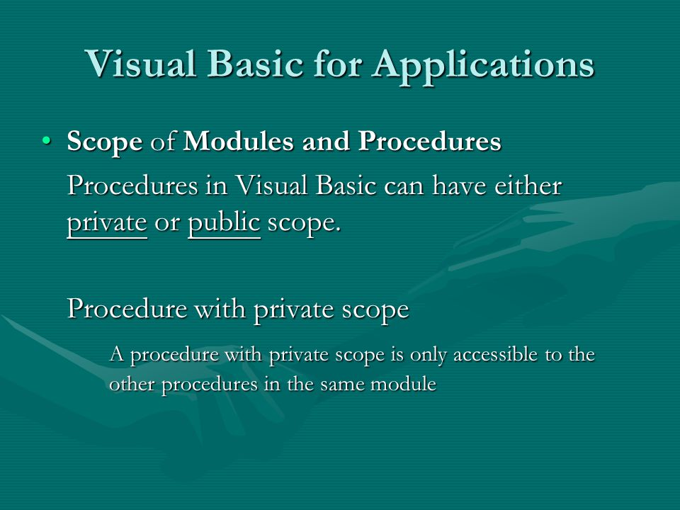 Visual Basic for Applications Scope of Modules and ProceduresScope of Modules and Procedures Procedures in Visual Basic can have either private or public scope.