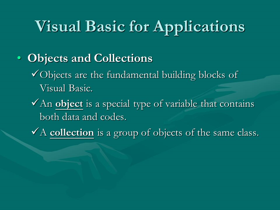 Visual Basic for Applications Objects and CollectionsObjects and Collections Objects are the fundamental building blocks of Visual Basic.