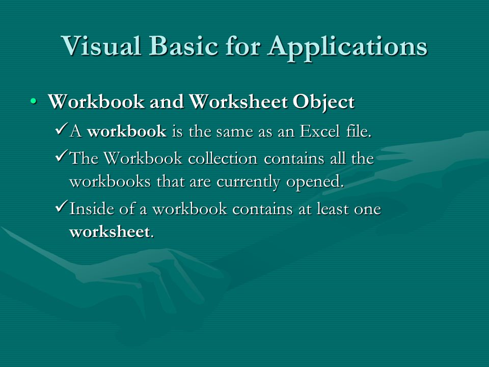Visual Basic for Applications Workbook and Worksheet ObjectWorkbook and Worksheet Object A workbook is the same as an Excel file.