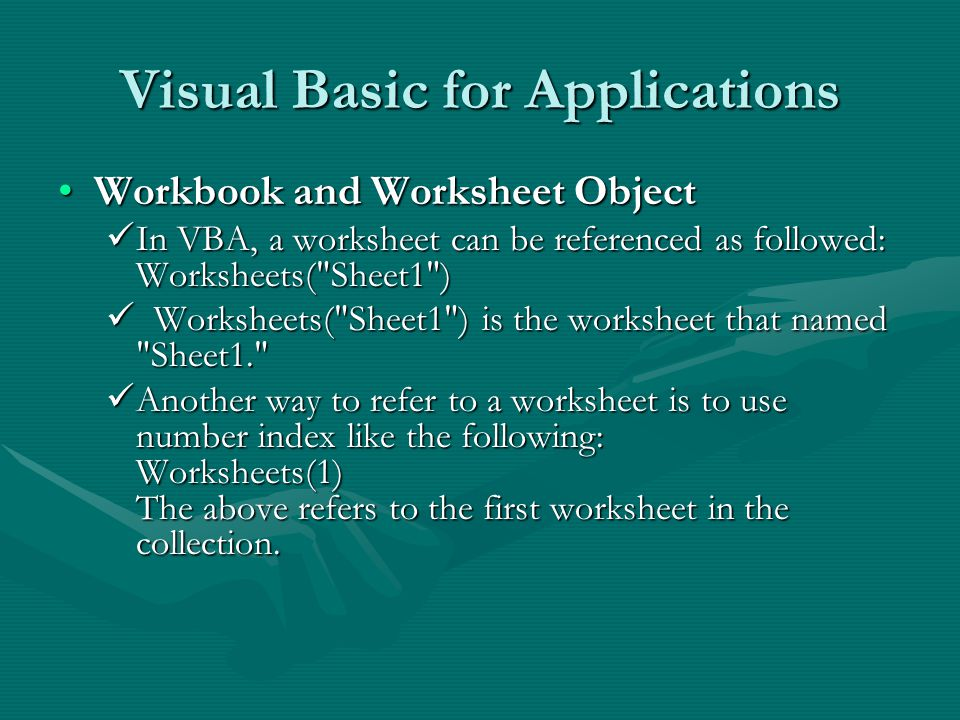 Visual Basic for Applications Workbook and Worksheet ObjectWorkbook and Worksheet Object In VBA, a worksheet can be referenced as followed: Worksheets( Sheet1 ) In VBA, a worksheet can be referenced as followed: Worksheets( Sheet1 ) Worksheets( Sheet1 ) is the worksheet that named Sheet1. Worksheets( Sheet1 ) is the worksheet that named Sheet1. Another way to refer to a worksheet is to use number index like the following: Worksheets(1) The above refers to the first worksheet in the collection.