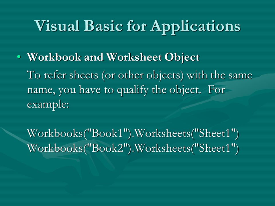 Visual Basic for Applications Workbook and Worksheet ObjectWorkbook and Worksheet Object To refer sheets (or other objects) with the same name, you have to qualify the object.