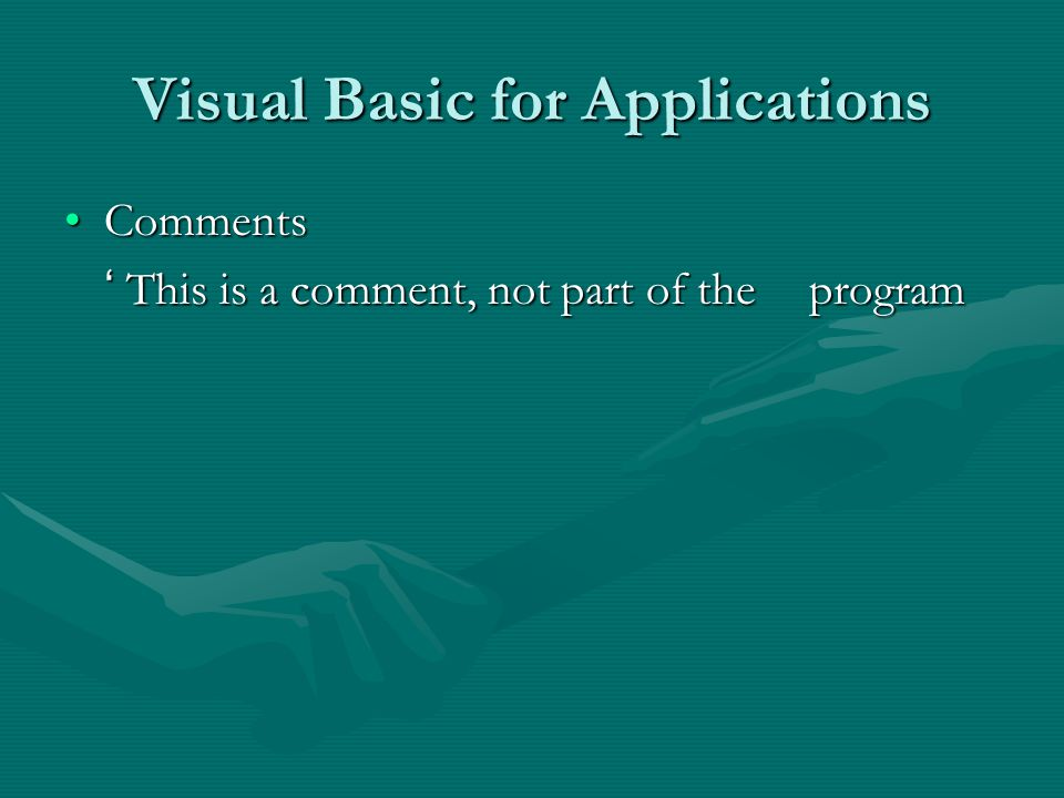 Visual Basic for Applications CommentsComments ' This is a comment, not part of the program