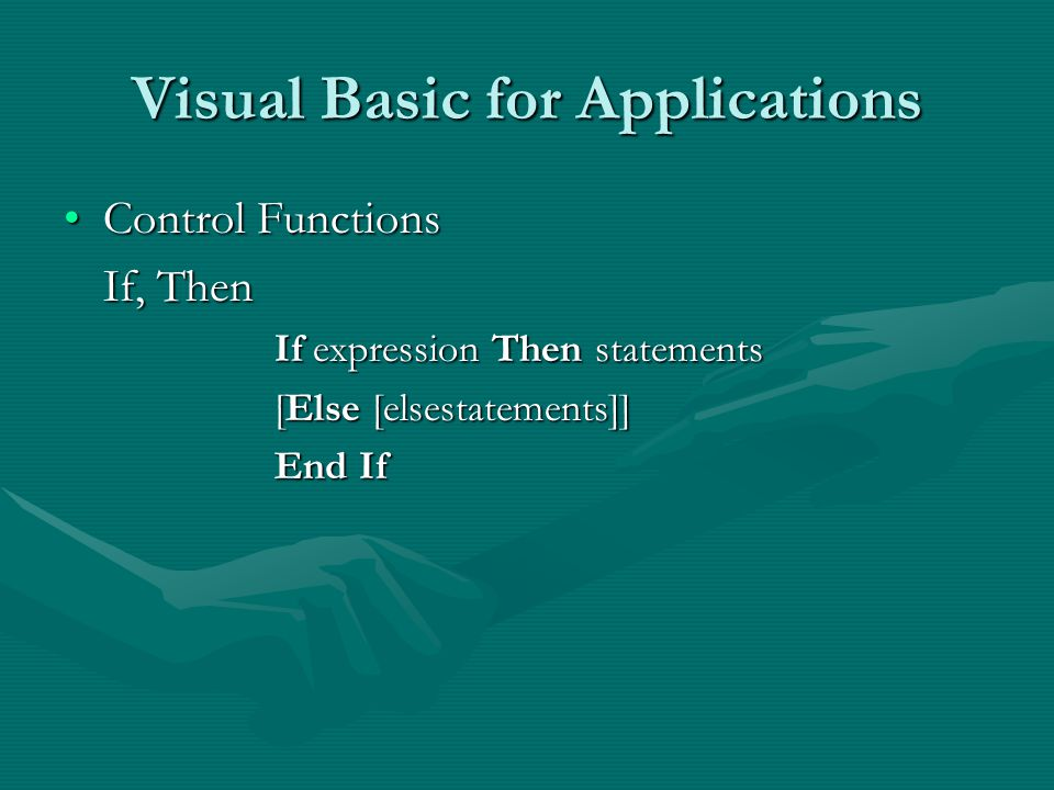 Visual Basic for Applications Control FunctionsControl Functions If, Then If expression Then statements [Else [elsestatements]] End If