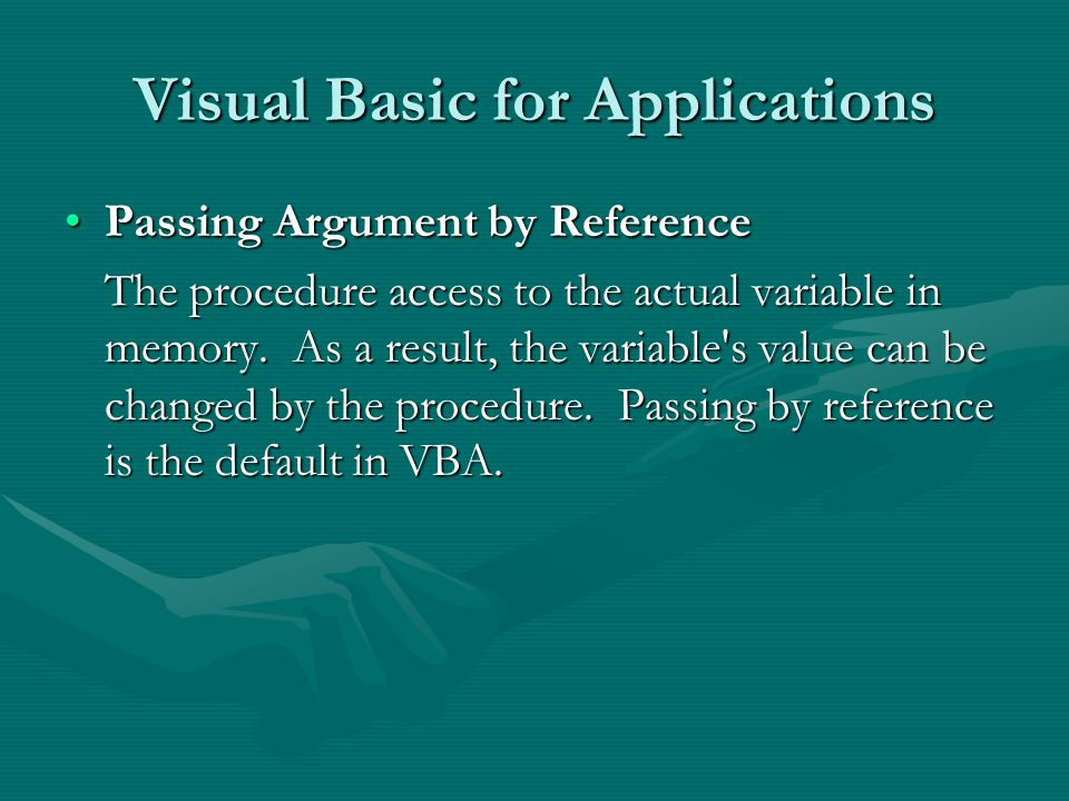 Visual Basic for Applications Passing Argument by ReferencePassing Argument by Reference The procedure access to the actual variable in memory.