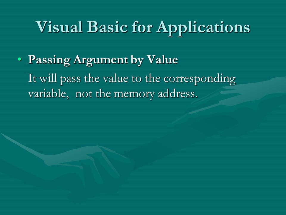Visual Basic for Applications Passing Argument by ValuePassing Argument by Value It will pass the value to the corresponding variable, not the memory address.