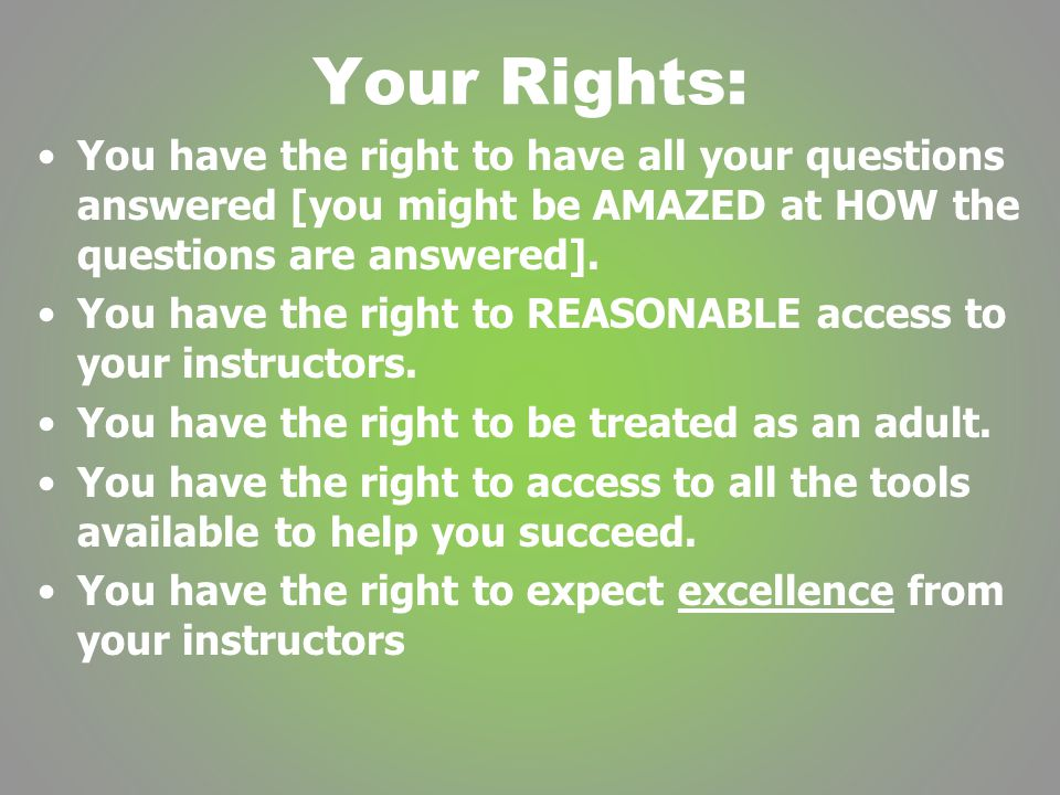 Your Rights: You have the right to have all your questions answered [you might be AMAZED at HOW the questions are answered].