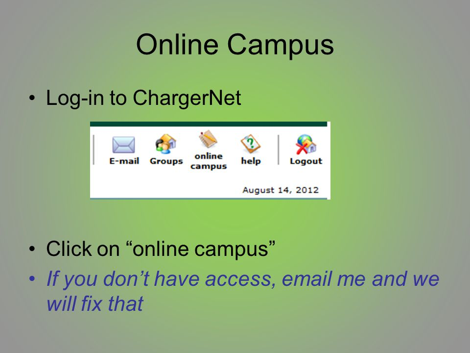 Online Campus Log-in to ChargerNet Click on online campus If you don't have access, email me and we will fix that