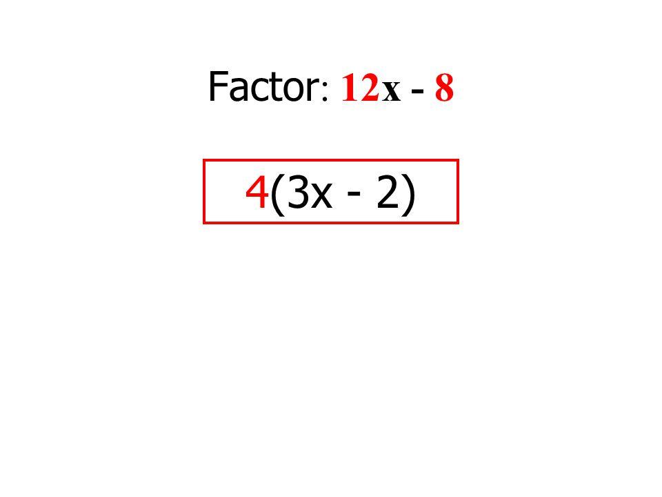 Factor : 12x - 8 4(3x - 2)