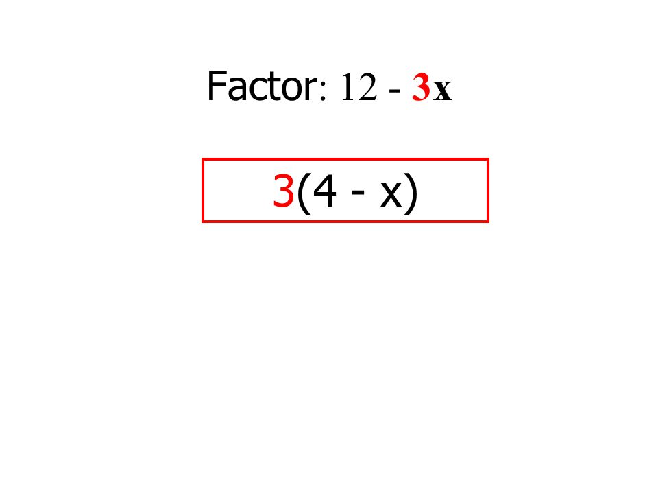 Factor : 12 - 3x 3(4 - x)