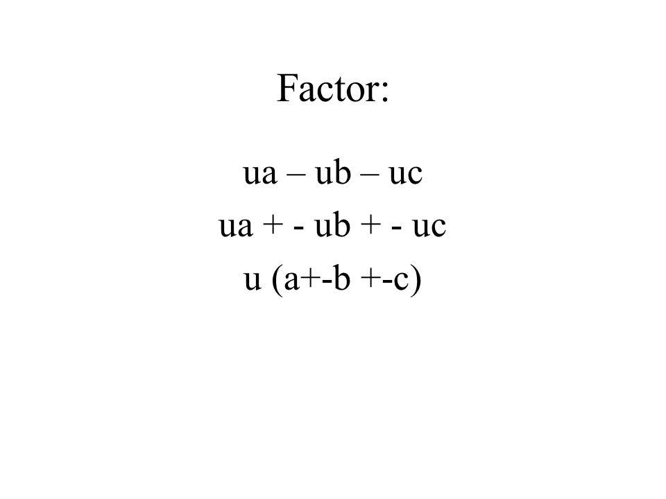 Factor: ua – ub – uc ua + - ub + - uc u (a+-b +-c)