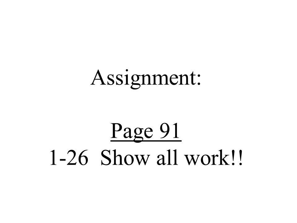Assignment: Page 91 1-26 Show all work!!