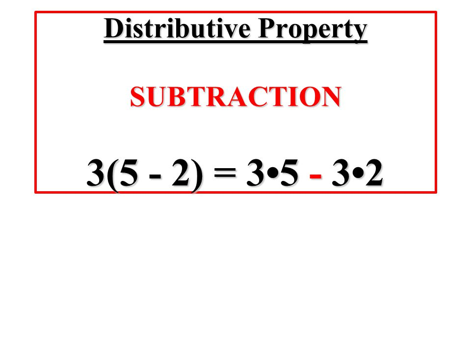 Distributive Property SUBTRACTION 3(5 - 2) = 35 - 32