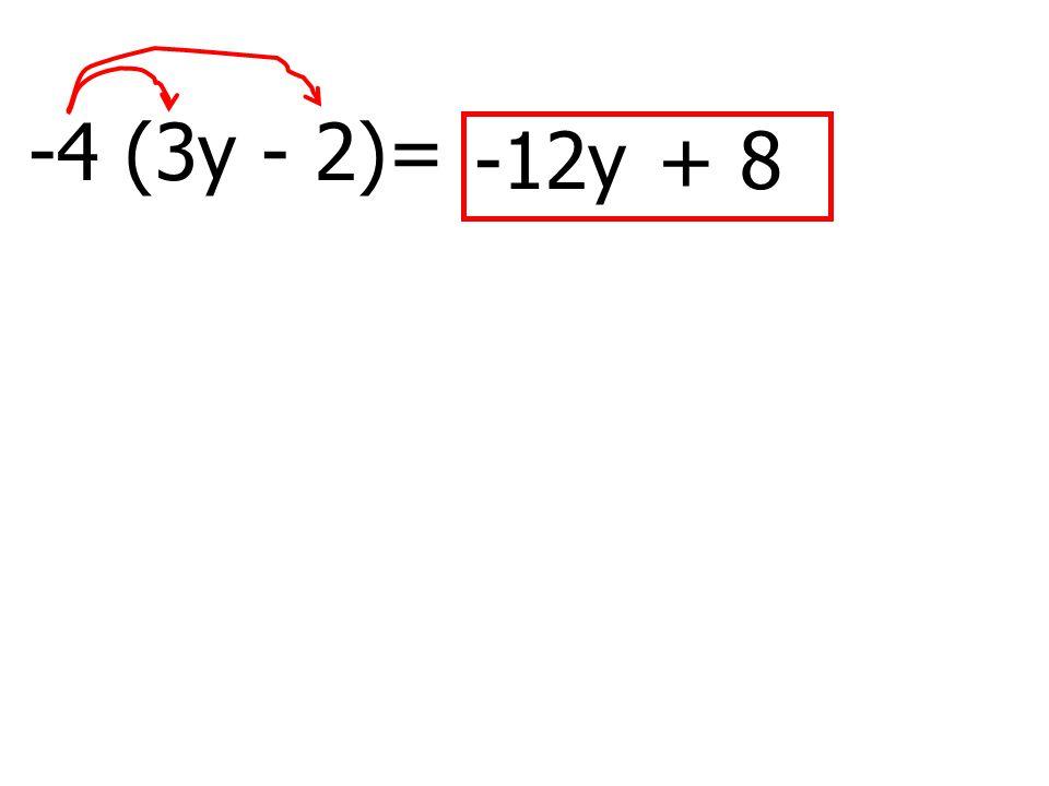-4 (3y - 2)= + 8-12y